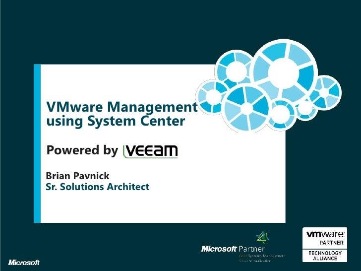 VMware Managementusing System CenterPowered byBrian PavnickSr. Solutions Architect