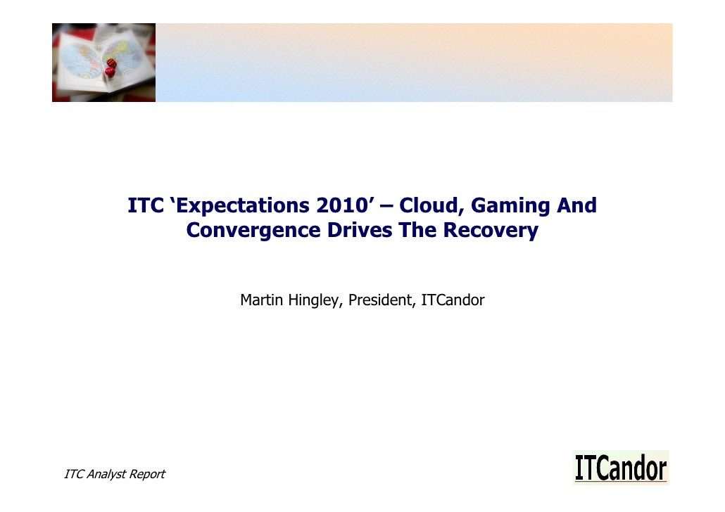 ITC 'Expectations 2010' – Cloud, Gaming And                  Convergence Drives The Recovery                        Martin...