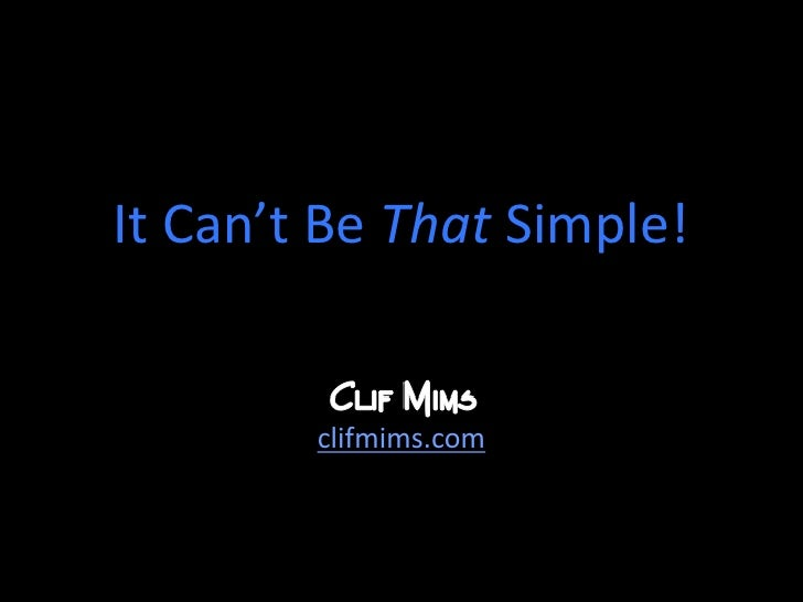 It Can't Be That Simple!<br />clifmims.com<br />
