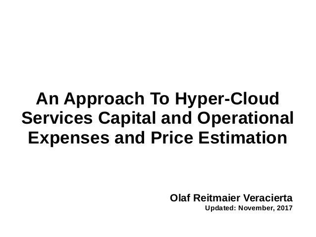 An Approach To Hyper-Cloud Services Capital and Operational Expenses and Price Estimation Olaf Reitmaier Veracierta Update...