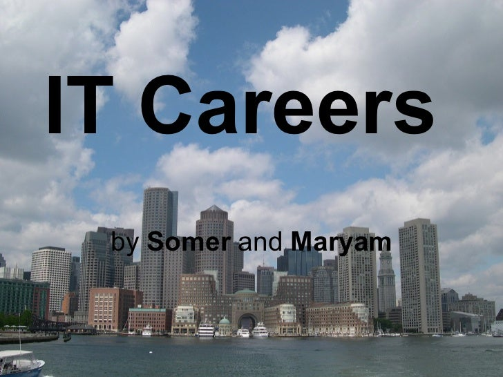 IT Careers   by  Somer  and  Maryam