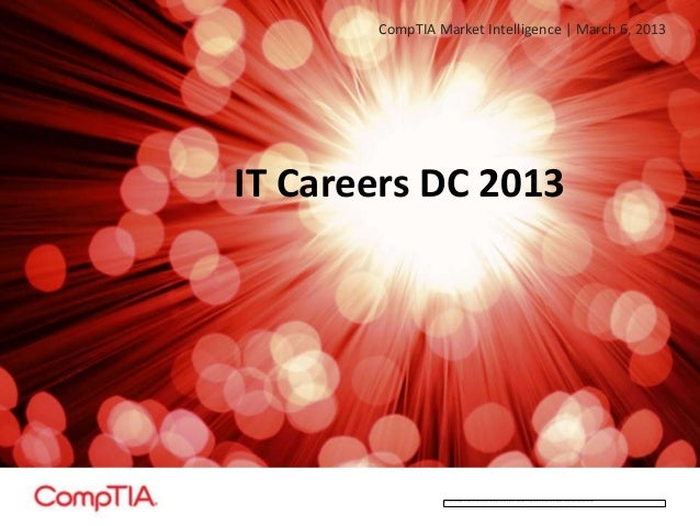 IT Careers DC 2013 CompTIA Market Intelligence | March 6, 2013