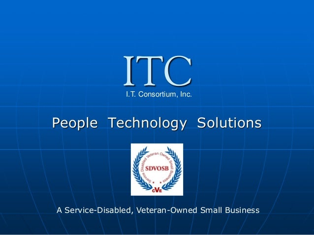 ITC  I.T. Consortium, Inc.  People Technology Solutions  A Service-Disabled, Veteran-Owned Small Business