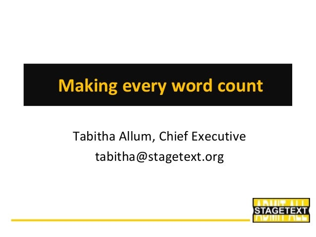 Making every word count Tabitha Allum, Chief Executive tabitha@stagetext.org