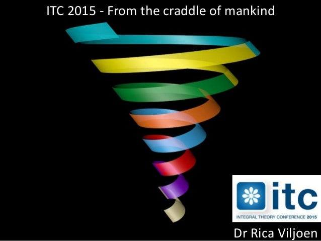 ITC 2015 - From the craddle of mankind Dr Rica Viljoen