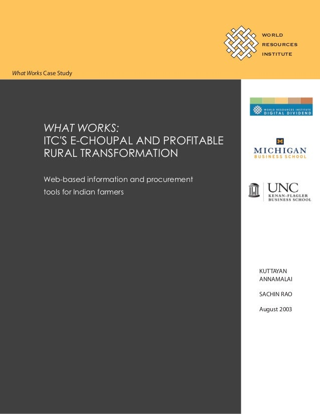 WORLD RESOURCES INSTITUTE  What Works Case Study  WHAT WORKS: ITC'S E-CHOUPAL AND PROFITABLE RURAL TRANSFORMATION Web-base...