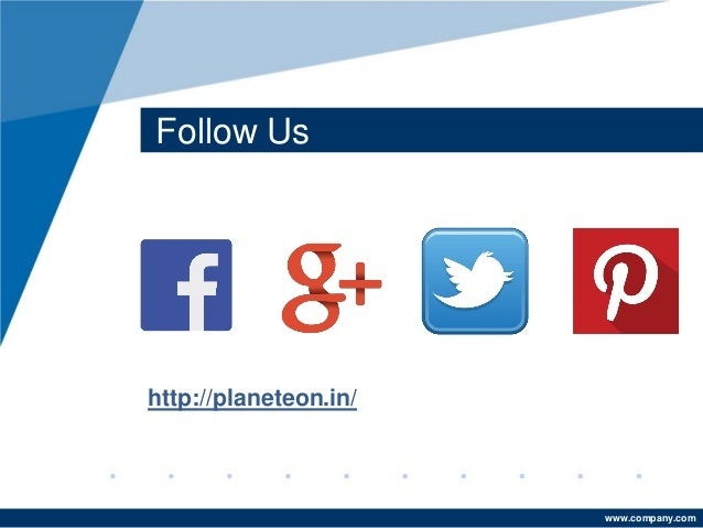 www.company.com Follow Us http://planeteon.in/