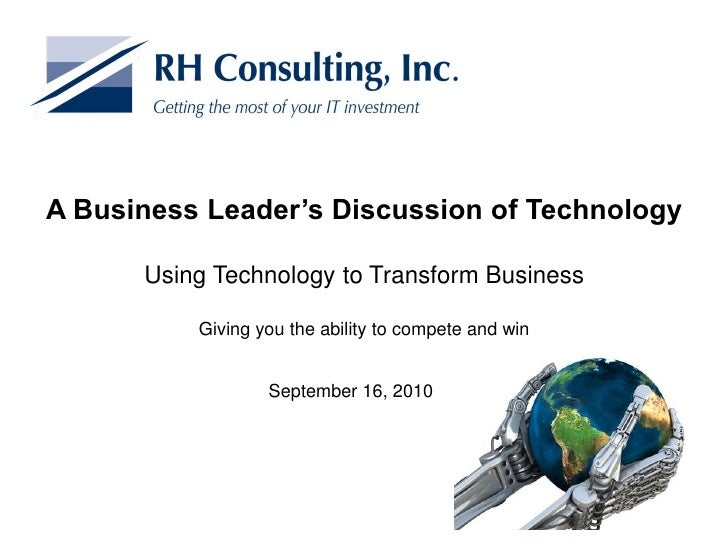 A Business Leader's Discussion of Technology        Using Technology to Transform Business            Giving you the abili...