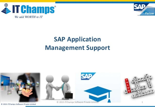 info@itchamps.com | www.itchamps.com © 2015 ITChamps Software Private Limited We add WORTH to IT 1 SAP Application Managem...