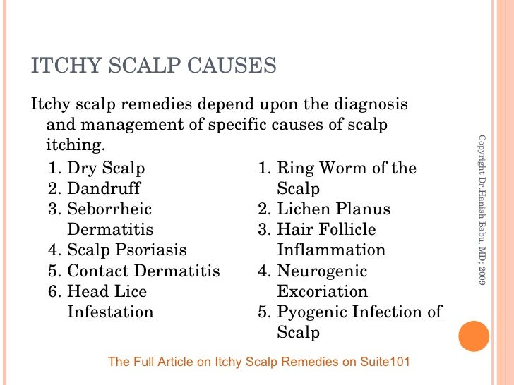ITCHY SCALP CAUSES <ul><li>Itchy scalp remedies depend upon the diagnosis and management of specific causes of scalp itchi...