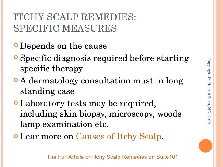 ITCHY SCALP REMEDIES:  SPECIFIC MEASURES <ul><li>Depends on the cause </li></ul><ul><li>Specific diagnosis required before...