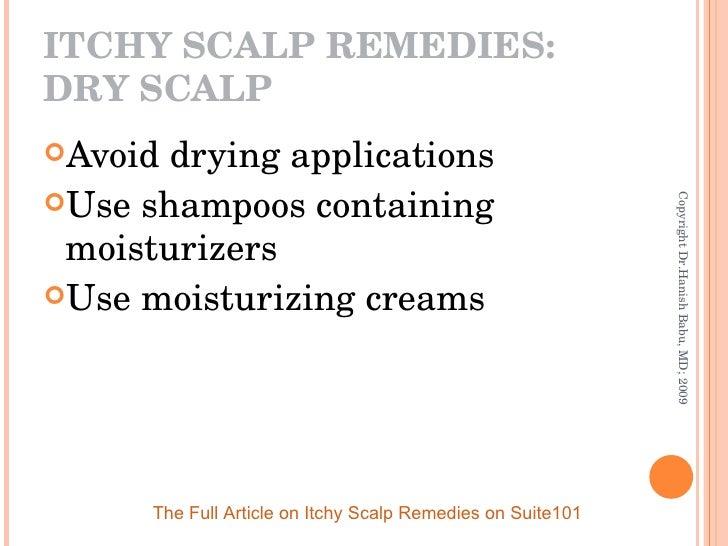 ITCHY SCALP REMEDIES: DRY SCALP <ul><li>Avoid drying applications </li></ul><ul><li>Use shampoos containing moisturizers <...