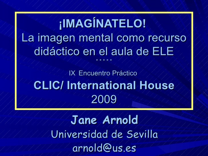 ¡IMAGÍNATELO!   La imagen mental como recurso didáctico en el aula de ELE * * * * * IX   Encuentro Práctico  CLIC/   Inter...