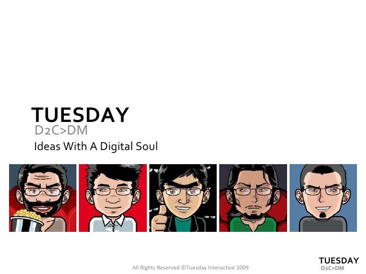 TUESDAY Ideas With A Digital Soul All Rights Reserved ©Tuesday Interactive 2009 D2C>DM TUESDAY D2C>DM