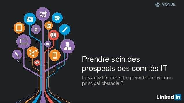 MONDE  Prendre soin des  prospects des comités IT  Les activités marketing : véritable levier ou  principal obstacle ?