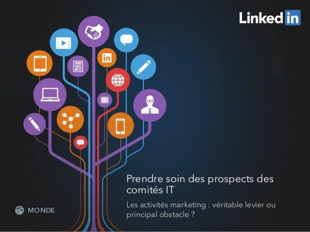 Prendre soin des prospects des  comités IT  Les activités marketing : véritable levier ou  MONDE principal obstacle ?