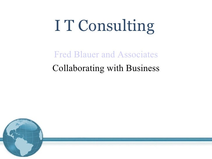 Fred Blauer and Associates Collaborating with Business I T Consulting