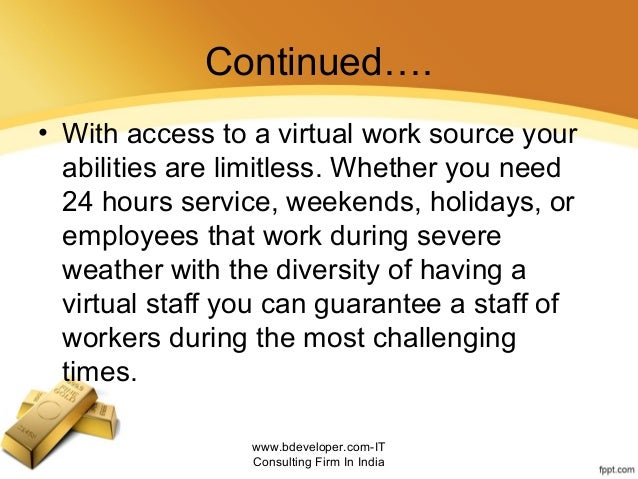 Continued…. • With access to a virtual work source your abilities are limitless. Whether you need 24 hours service, weeken...