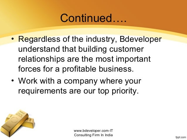 Continued…. • Regardless of the industry, Bdeveloper understand that building customer relationships are the most importan...