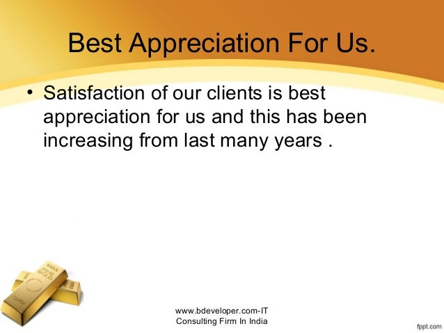 Best Appreciation For Us. • Satisfaction of our clients is best appreciation for us and this has been increasing from last...