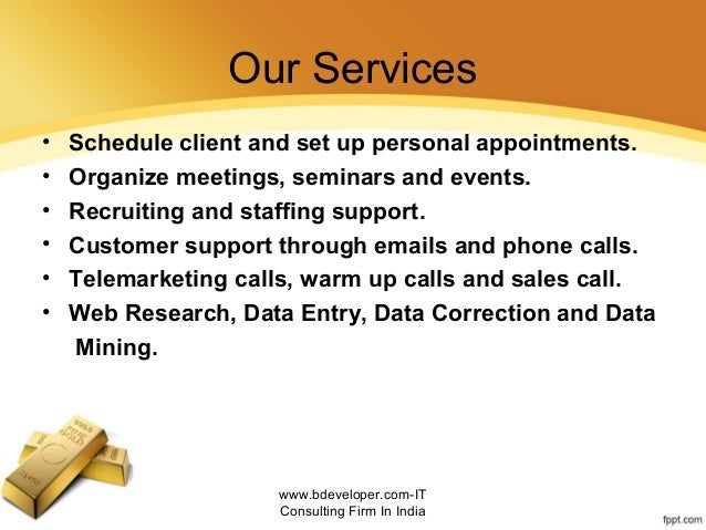 Our Services • Schedule client and set up personal appointments. • Organize meetings, seminars and events. • Recruiting an...