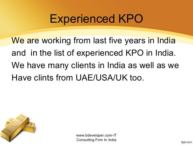 Experienced KPO We are working from last five years in India and in the list of experienced KPO in India. We have many cli...