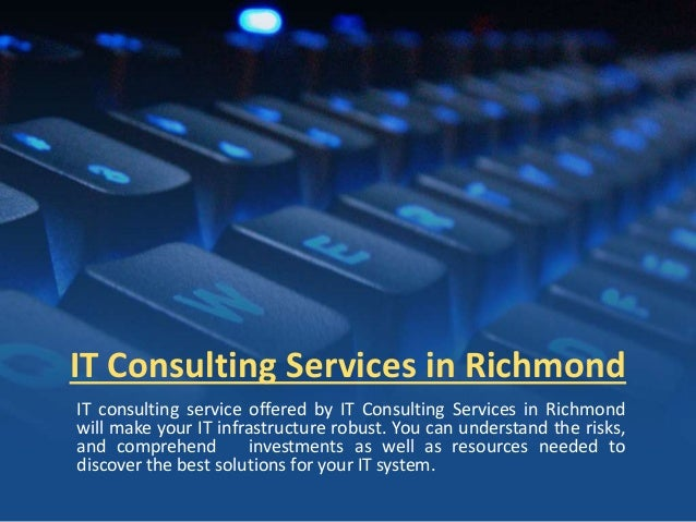 IT Consulting Services in Richmond IT consulting service offered by IT Consulting Services in Richmond will make your IT i...