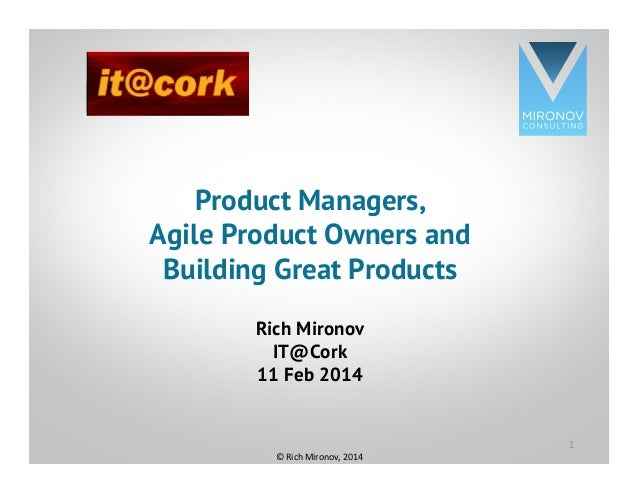 CLICK TO EDIT MASTER TITLE STYLE Product Managers, Agile Product Owners and Building Great Products Rich Mironov IT@Cork 1...