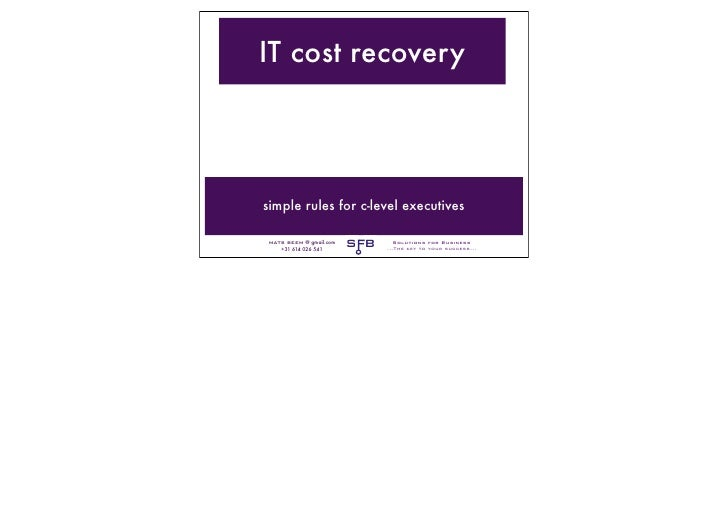 IT cost recoverysimple rules for c-level executives MATS BEEM @ gmail.com    +31 614 026 541                         S B  ...