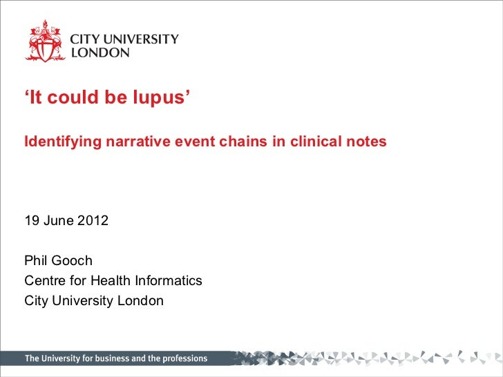 'It could be lupus'Identifying narrative event chains in clinical notes19 June 2012Phil GoochCentre for Health Informatics...