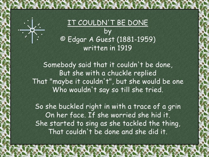 IT COULDN'T BE DONEby© Edgar A Guest (1881-1959) <br />written in 1919Somebody said that it couldn't be done, But she with...