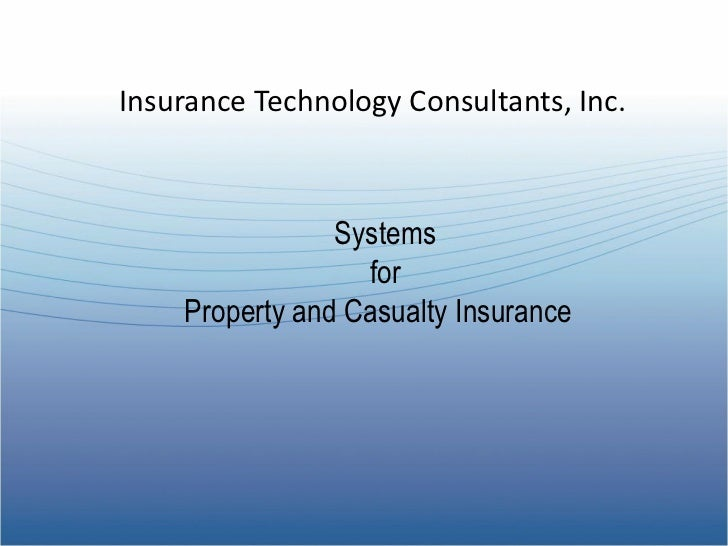 Insurance Technology Consultants, Inc.                Systems                  for    Property and Casualty Insurance