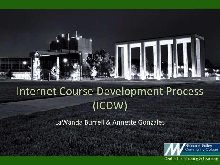Internet Course Development Process               (ICDW)       LaWanda Burrell & Annette Gonzales                         ...