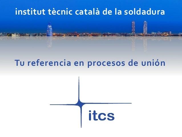 institut tècnic català de la soldadura Tu referencia en procesos de unión