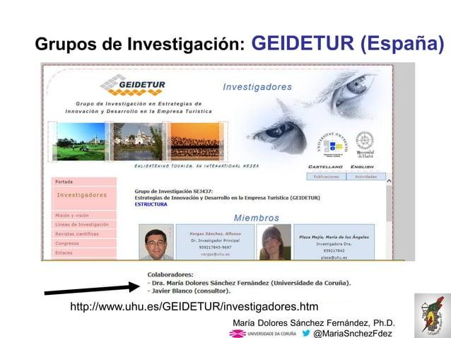 Mar�a Dolores S�nchez Fern�ndez, Ph.D. @MariaSnchezFdez Grupos de Investigaci�n: GEIDETUR (Espa�a) http://www.uhu.es/GEIDE...