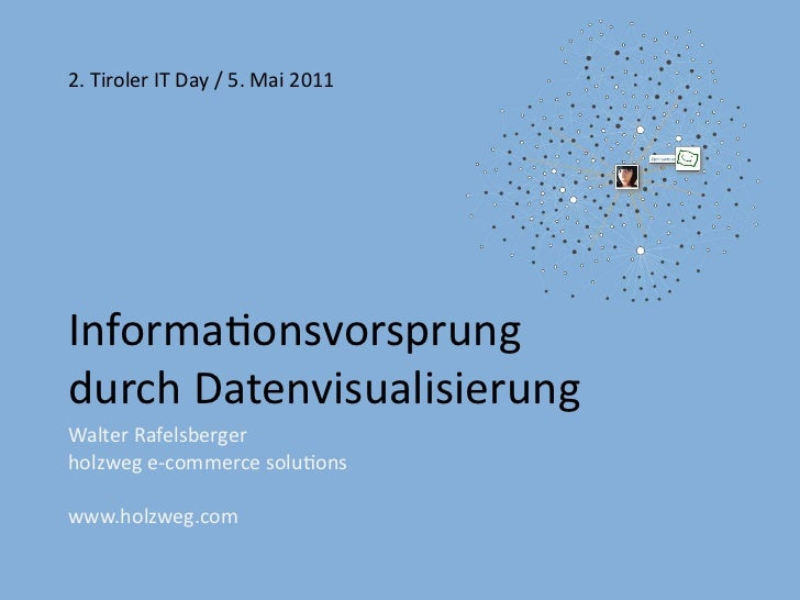 2. Tiroler IT Day / 5. Mai 2011Informatonsvorsprung durchDatenvisualisierungDatenvisualisierung hat in den vergangenenJahr...