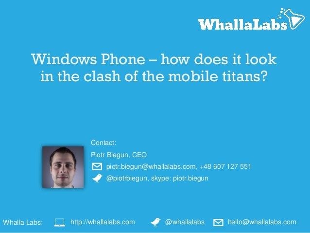 Windows Phone – how does it look in the clash of the mobile titans?  Contact: Piotr Biegun, CEO piotr.biegun@whallalabs.co...