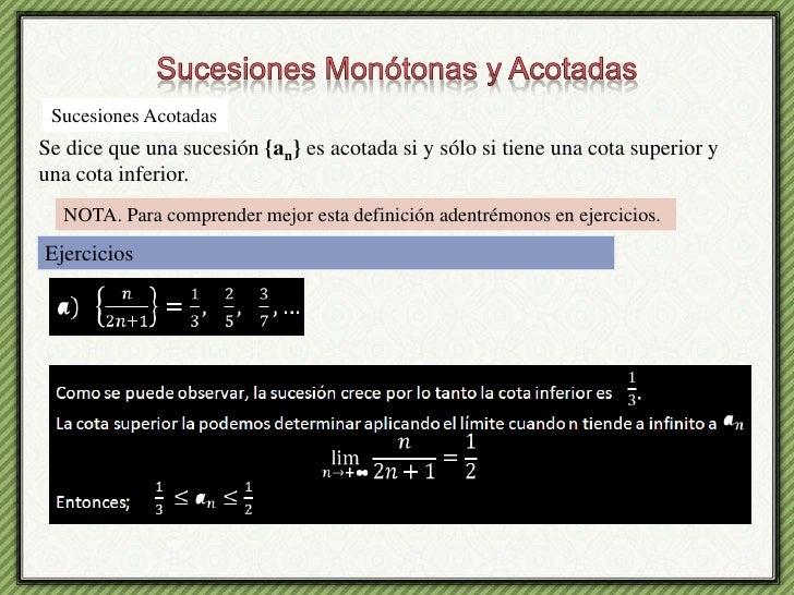 Sucesiones Monótonas y Acotadas<br />Sucesiones Acotadas<br />Se dice que una sucesión {an} es acotada si y sólo si tiene ...
