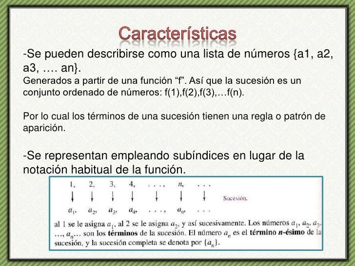Características<br />-Se pueden describirse como una lista de números {a1, a2, a3, …. an}.<br />Generados a partir de una ...
