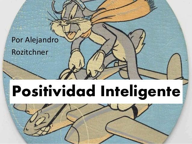 Por Alejandro Rozitchner  Positividad Inteligente