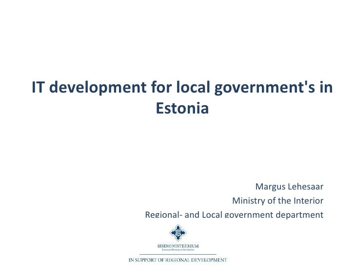 IT development for local government's in Estonia<br />Margus Lehesaar<br />Ministry of the Interior<br />Regional- and Loc...