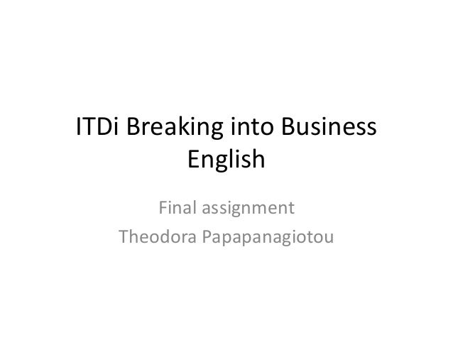 ITDi Breaking into Business English Final assignment Theodora Papapanagiotou