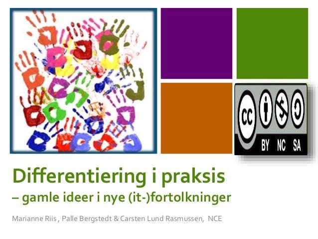 +  Differentiering i praksis  – gamle ideer i nye (it-)fortolkninger  Marianne Riis , Palle Bergstedt & Carsten Lund Rasmu...