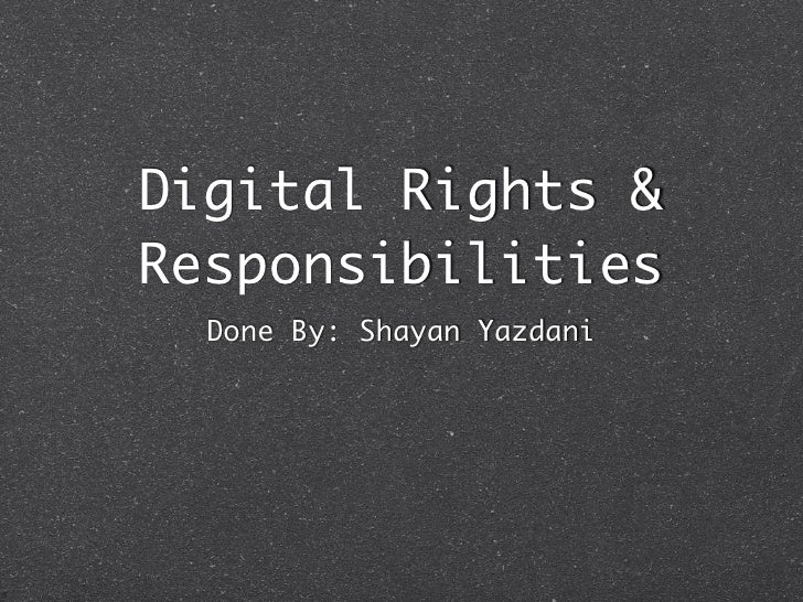 Digital Rights & Responsibilities   Done By: Shayan Yazdani