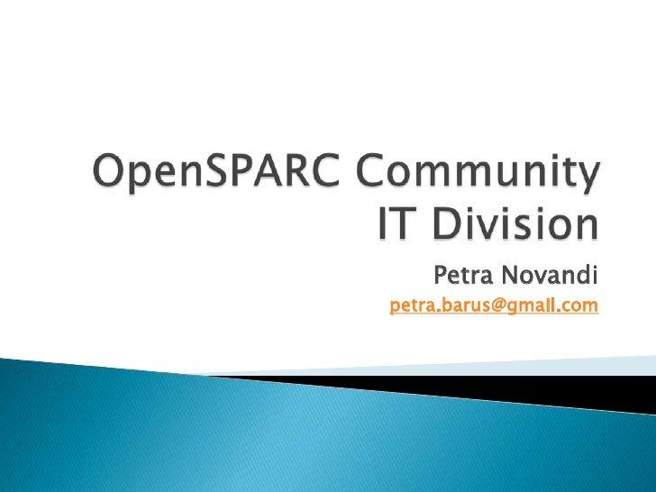 OpenSPARC CommunityIT Division<br />Petra Novandi<br />petra.barus@gmail.com<br />