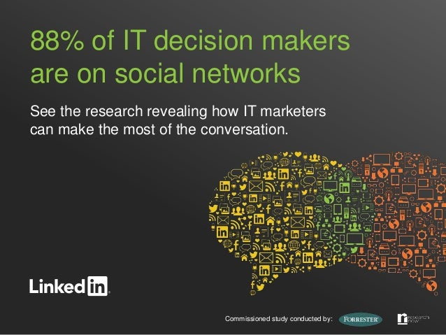 88% of IT decision makersare on social networksSee the research revealing how IT marketerscan make the most of the convers...