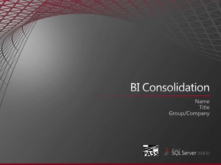 BI Consolidation<br />Name<br />Title<br />Group/Company<br />