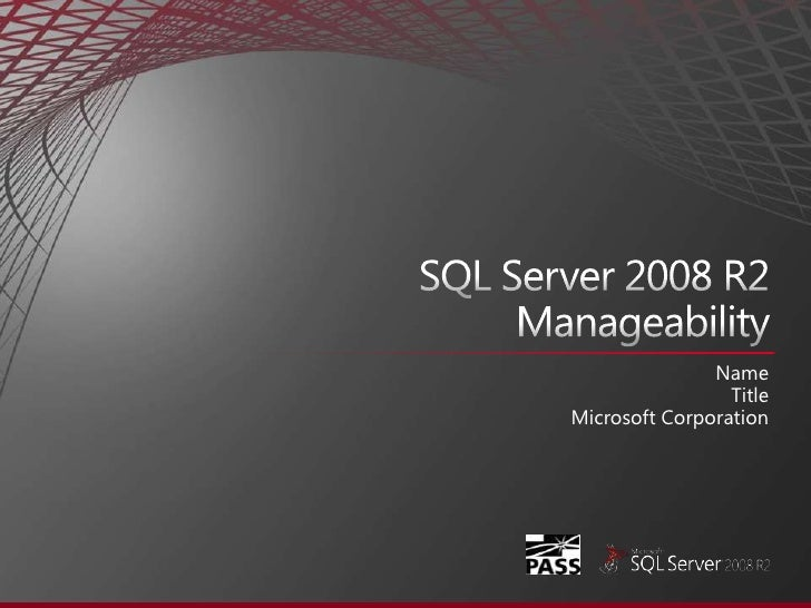 SQL Server 2008 R2Manageability<br />Name<br />Title<br />Microsoft Corporation<br />