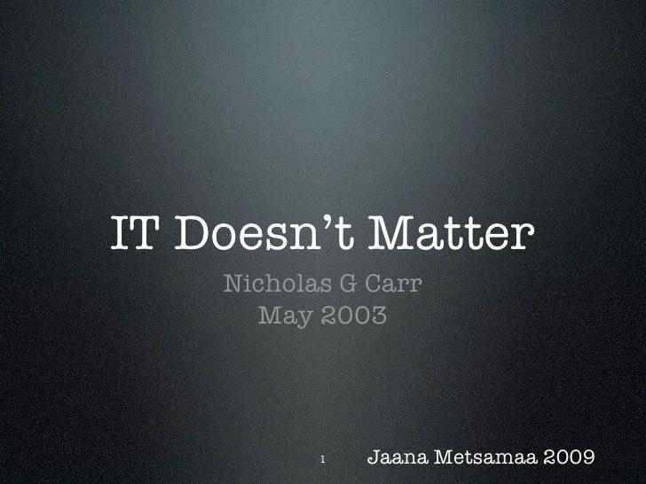 IT Doesn't Matter     Nicholas G Carr       May 2003                1   Jaana Metsamaa 2009