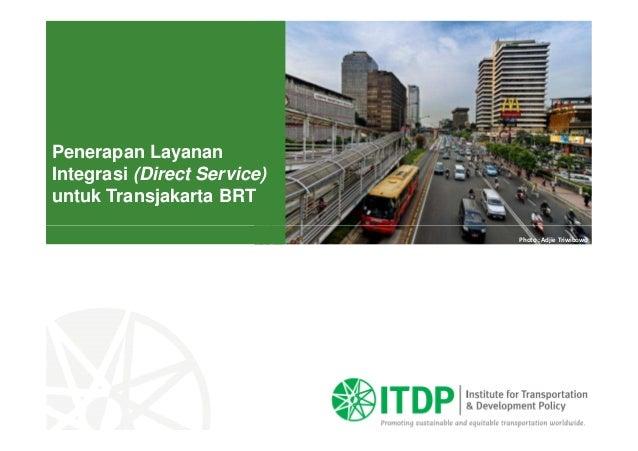 Penerapan Layanan Integrasi (Direct Service) untuk Transjakarta BRT Photo : Adjie Triwibowo